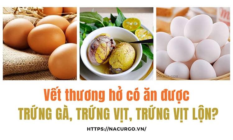 Bị vết thương hở có ăn được trứng gà, trứng vịt, trứng vịt lộn hay không?
